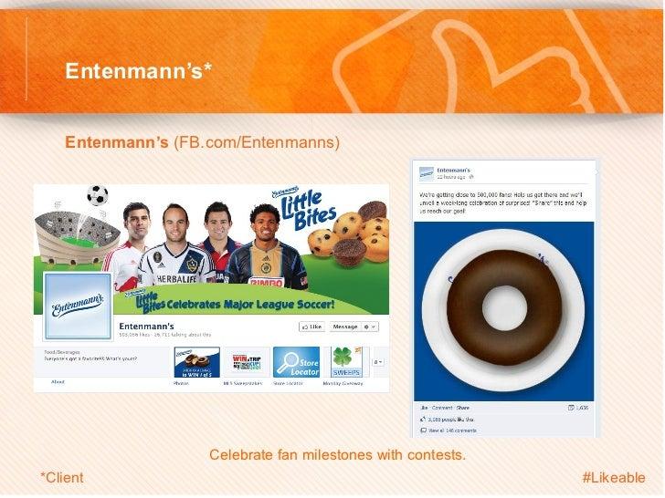 Entenmann's*    Entenmann's (FB.com/Entenmanns)                         Celebrate fan milestones with contests.*Client  ...