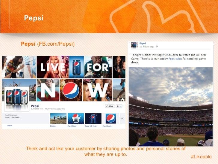 Pepsi                                          Sh Pepsi (FB.com/Pepsi)         Think and act like your customer by s...