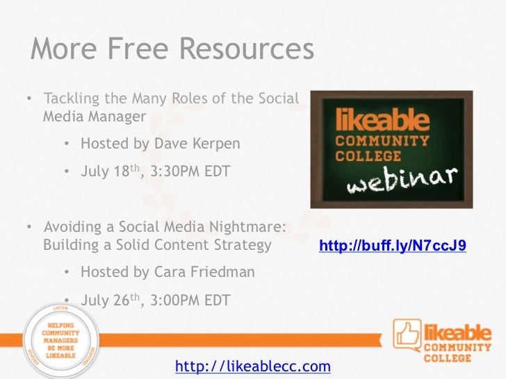 More Free Resources• Tackling the Many Roles of the Social   Media Manager     • Hosted by Dave Kerpen     • July 18th,...