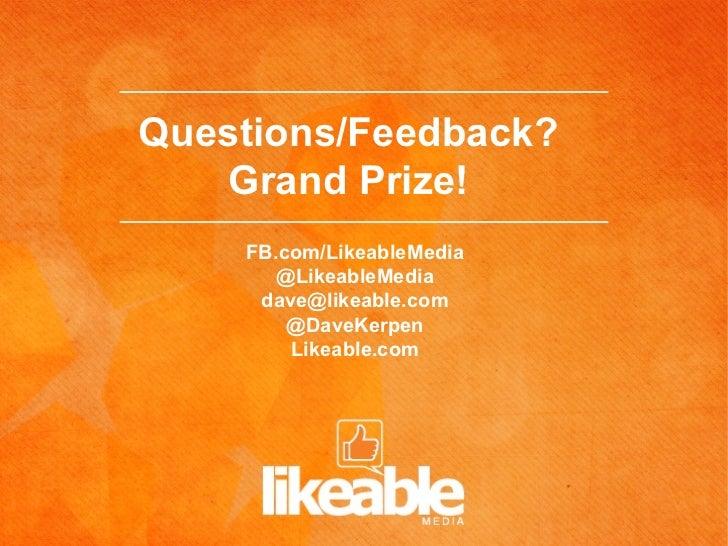 Questions/Feedback?    Grand Prize!    FB.com/LikeableMedia       @LikeableMedia     dave@likeable.com        @DaveKerpen ...