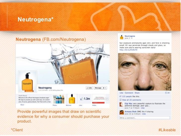 Neutrogena*  Neutrogena (FB.com/Neutrogena)            Provide powerful images that draw on scientific         evidence ...