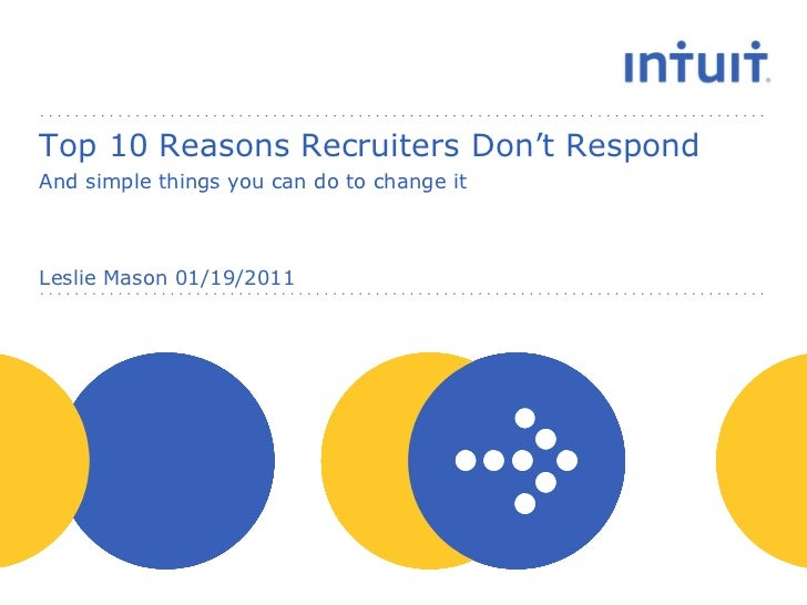 Top 10 Reasons Recruiters Don't Respond  And simple things you can do to change it Leslie Mason 01/19/2011