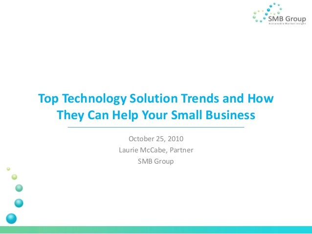 Top Technology Solution Trends and How They Can Help Your Small Business October 25, 2010 Laurie McCabe, Partner SMB Group