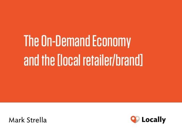 TheOn-DemandEconomy andthe[localretailer/brand] Mark Strella