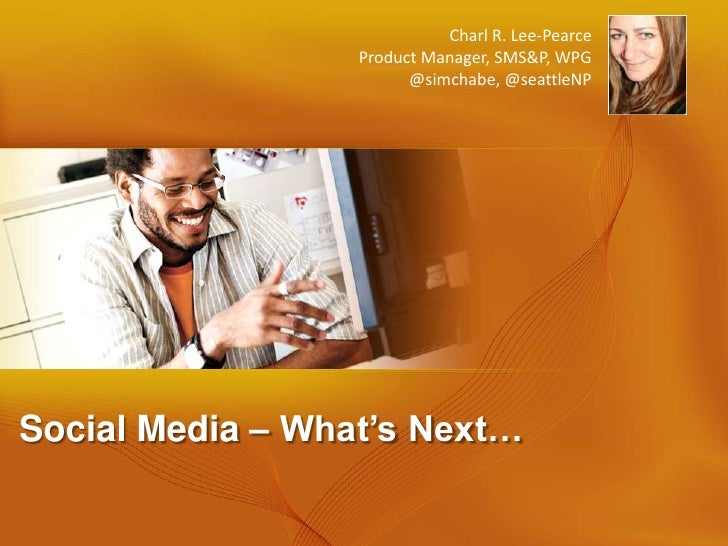 Charl R. Lee-Pearce                   Product Manager, SMS&P, WPG                         @simchabe, @seattleNP     Social...