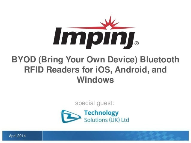 April 2014 BYOD (Bring Your Own Device) Bluetooth RFID Readers for iOS, Android, and Windows special guest: