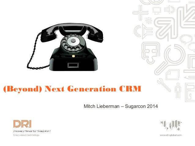 (Beyond) Next Generation CRM Mitch Lieberman – Sugarcon 2014