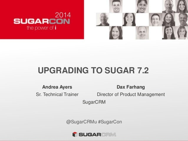 UPGRADING TO SUGAR 7.2 @SugarCRMu #SugarCon Andrea Ayers Dax Farhang Sr. Technical Trainer Director of Product Management ...