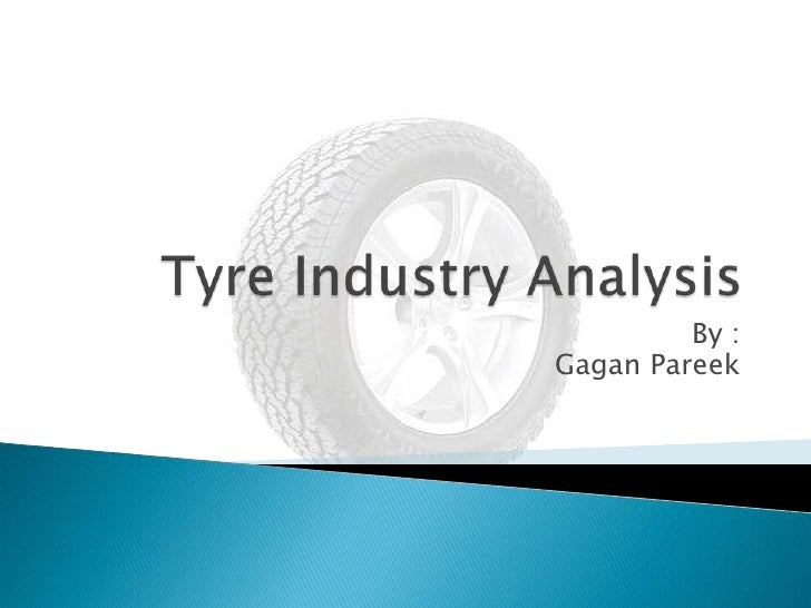 Tyre Industry Analysis<br />By : <br />     Gagan Pareek<br />