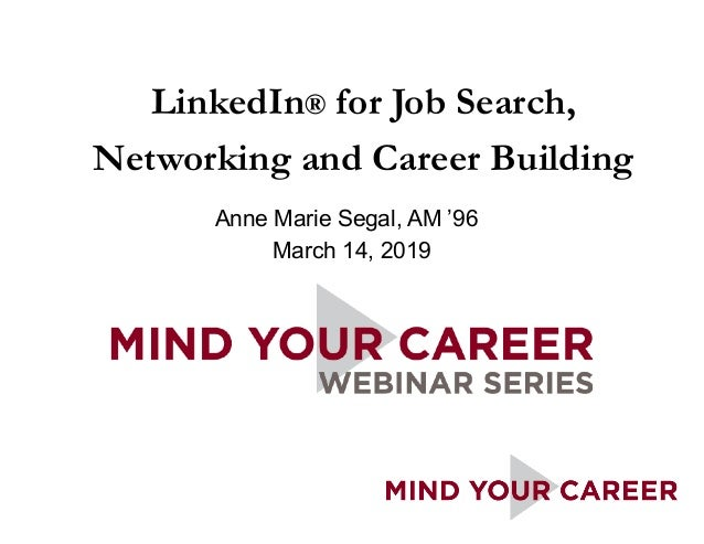 Anne Marie Segal, AM '96 March 14, 2019 LinkedIn® for Job Search, Networking and Career Building