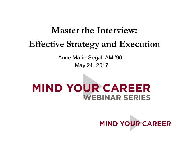 Anne Marie Segal, AM '96 May 24, 2017 Master the Interview: Effective Strategy and Execution
