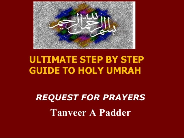 ULTIMATE STEP BY STEP GUIDE TO HOLY UMRAH REQUEST FOR PRAYERS  Tanveer A Padder