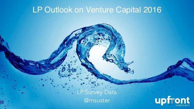 LP Outlook on Venture Capital 2016 1 LP Survey Data @msuster