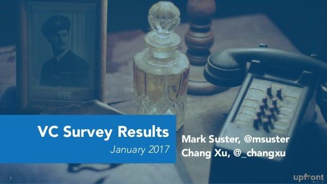 VC Survey Results January 2017 1 Mark Suster, @msuster Chang Xu, @_changxu