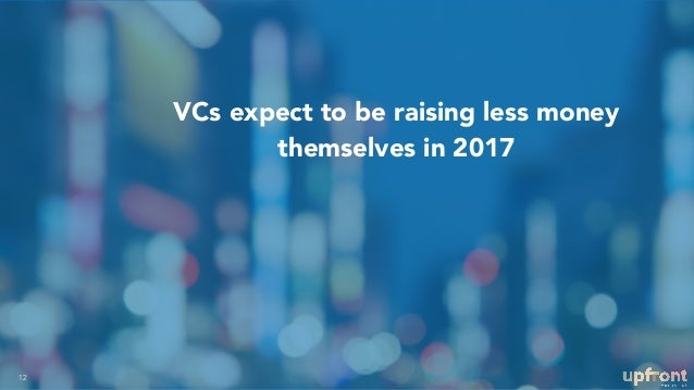 VCs expect to be raising less money themselves in 2017 12