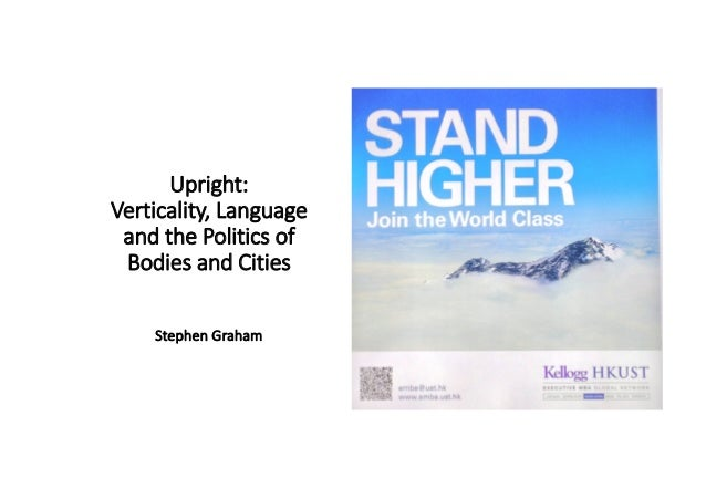 Upright: Verticality, Language and the Politics of Bodies and Cities Stephen Graham