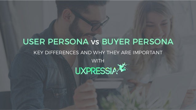with USER PERSONA vs BUYER PERSONA KEY DIFFERENCES AND WHY THEY ARE IMPORTANT WITH