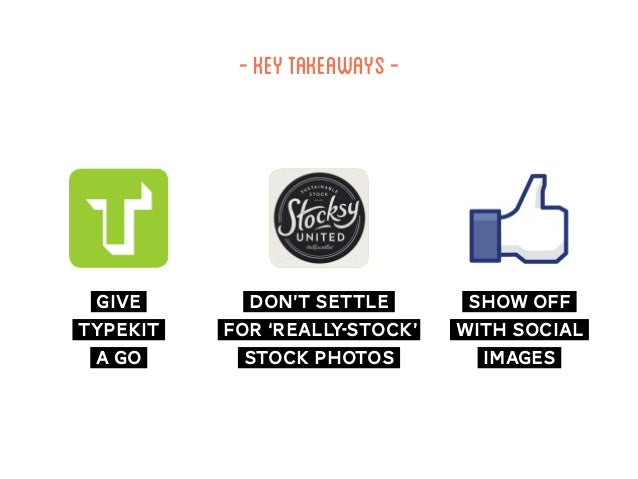 -keytakeaways- show off with social images give typekit a go don't settle for 'really-stock' stock photos
