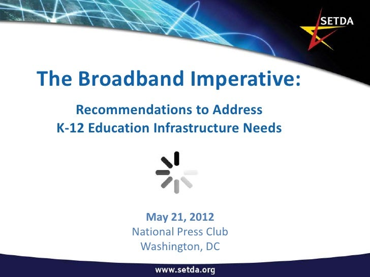 The Broadband Imperative:    Recommendations to Address K-12 Education Infrastructure Needs              May 21, 2012     ...