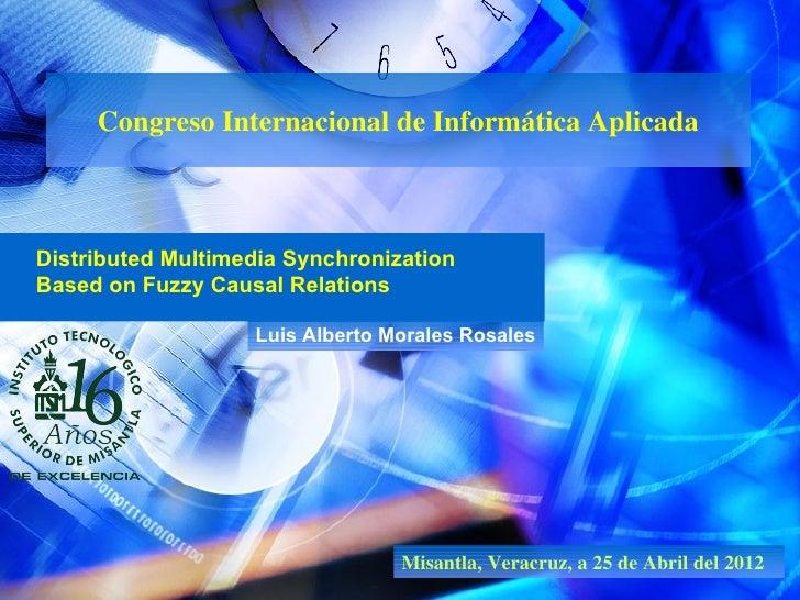 Congreso Internacional de Informática AplicadaDistributed Multimedia SynchronizationBased on Fuzzy Causal Relations       ...
