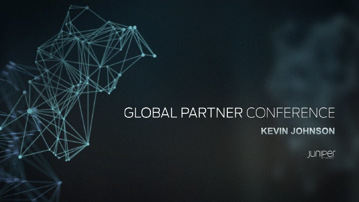 Juniper Global Partner Conference: The New Network Means Business