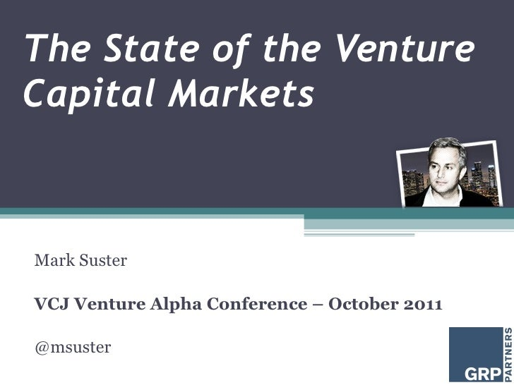 The State of the Venture Capital Markets Mark Suster VCJ Venture Alpha Conference – October 2011 @msuster
