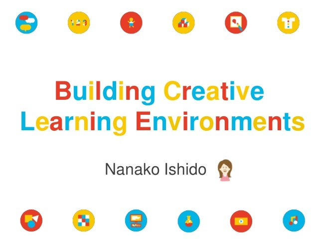 Building Creative Learning Environments Nanako Ishido