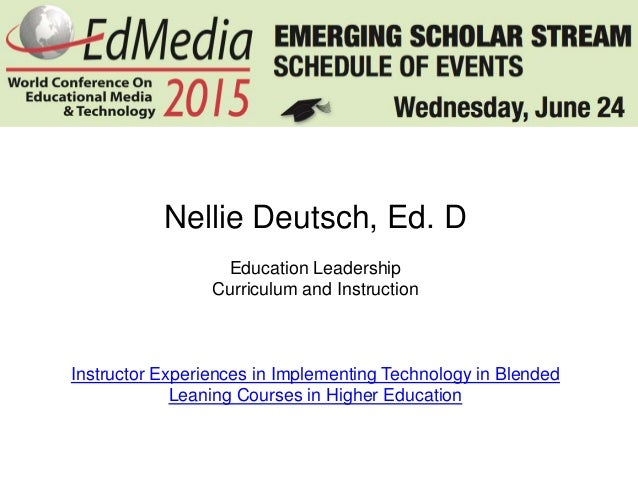 Nellie Deutsch, Ed. D Education Leadership Curriculum and Instruction Instructor Experiences in Implementing Technology in...