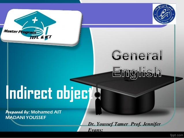 Indirect objectPrepared by: Mohamed AITMADANI YOUSSEF                           Dr. Youssef Tamer Prof. Jennifer          ...