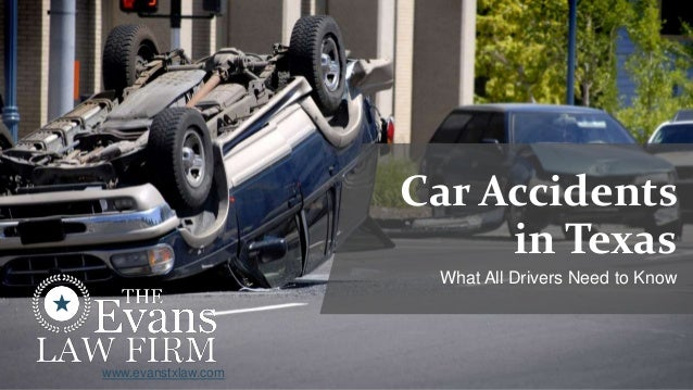 Car Accidents in Texas What All Drivers Need to Know www.evanstxlaw.com