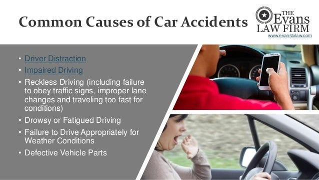 Common Causes of Car Accidents • Driver Distraction • Impaired Driving • Reckless Driving (including failure to obey traff...