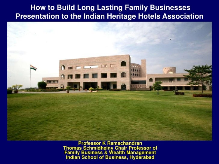 How to Build Long Lasting Family Businesses<br />Presentation to the Indian Heritage Hotels Association<br />Professor K ...
