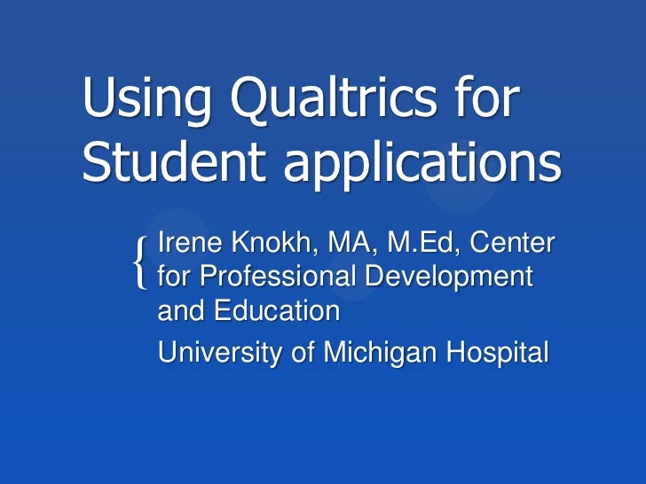 Using Qualtrics for  Student applications<br />Irene Knokh, MA, M.Ed, Center for Professional Development and Education<br...