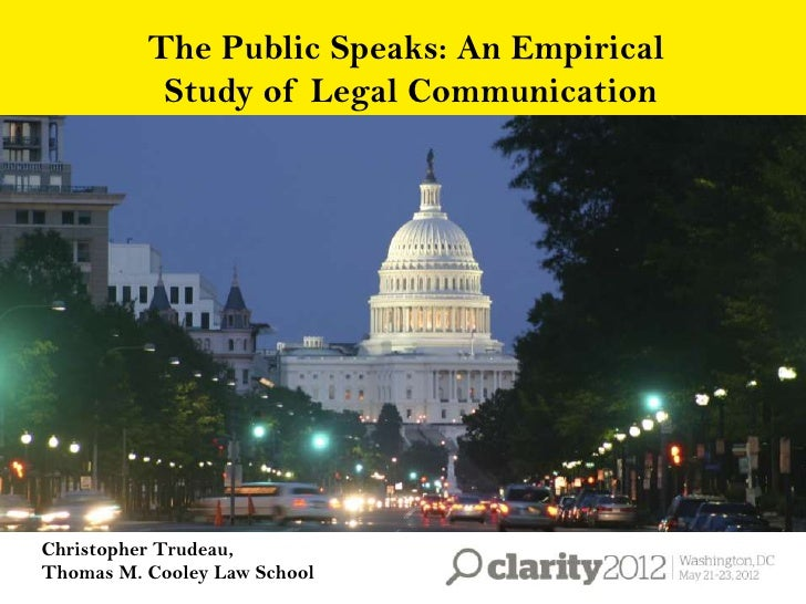 The Public Speaks: An Empirical           Study of Legal CommunicationChristopher Trudeau,Thomas M. Cooley Law School