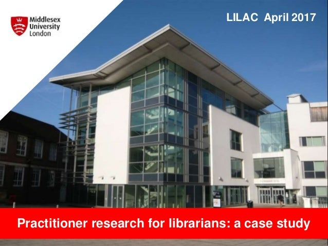 Practitioner research for librarians: a case study LILAC April 2017