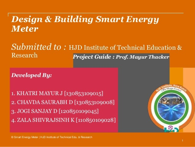 1 Design & Building Smart Energy Meter Submitted to : HJD Institute of Technical Education & Research Developed By: 1. KHA...