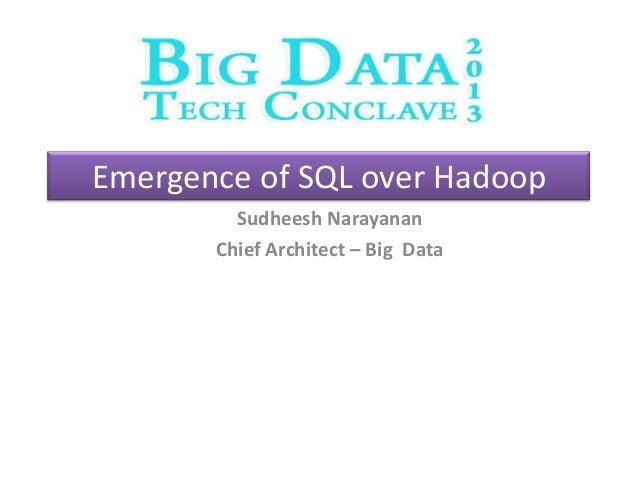 Emergence of SQL over Hadoop Sudheesh Narayanan Chief Architect – Big Data