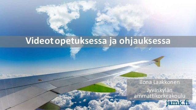 Videotopetuksessa ja ohjauksessa Ilona Laakkonen Jyväskylän ammattikorkeakoulu