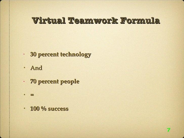 Virtual Teamwork Formula <ul><li>30 percent technology </li></ul><ul><li>And </li></ul><ul><li>70 percent people </li></ul...