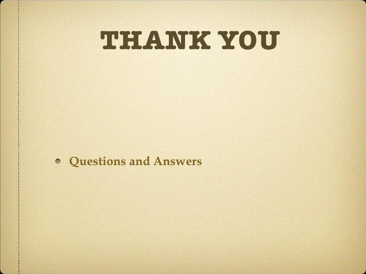 THANK YOU <ul><li>Questions and Answers </li></ul>