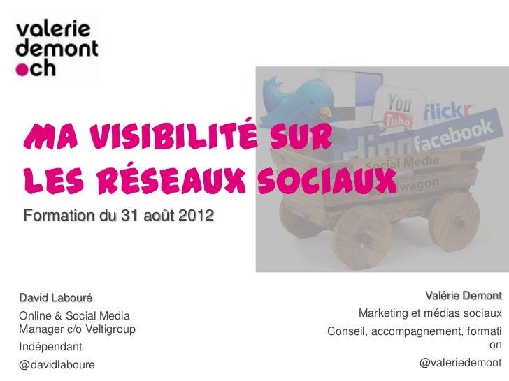 Ma visibilité surles réseaux sociauxFormation du 31 août 2012David Labouré                                Valérie DemontOn...