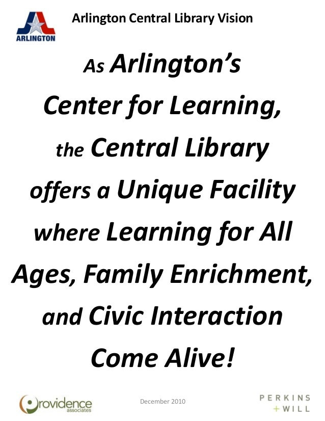 Arlington Central Library Vision As Arlington's Center for Learning, the Central Library offers a Unique Facility where Le...