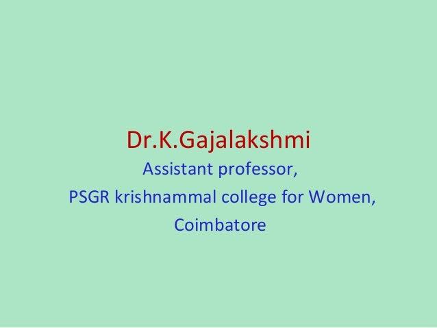 Dr.K.Gajalakshmi Assistant professor, PSGR krishnammal college for Women, Coimbatore