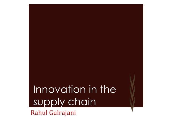 Rahul Gulrajani Innovation in the supply chain