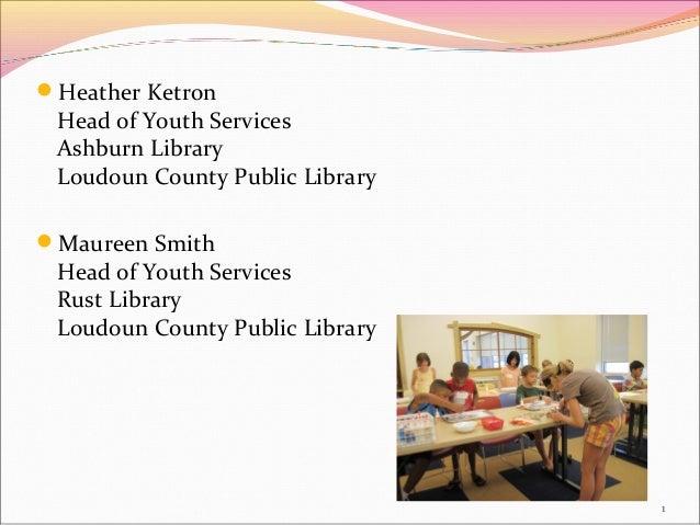Heather Ketron Head of Youth Services Ashburn Library Loudoun County Public LibraryMaureen Smith Head of Youth Services ...