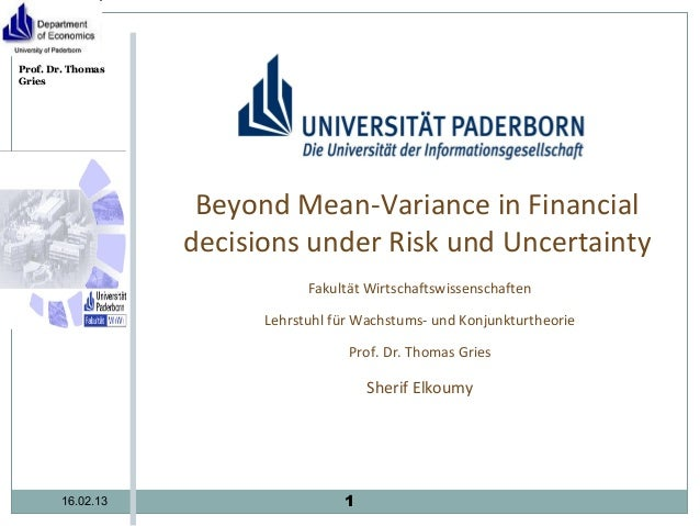 Prof. Dr. ThomasGries                    Beyond Mean-Variance in Financial                   decisions under Risk und Unce...