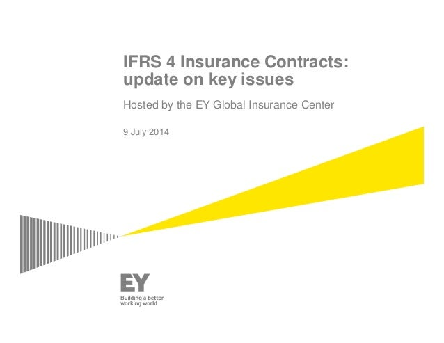 IFRS 4 Insurance Contracts: update on key issues Hosted by the EY Global Insurance Center 9 July 2014