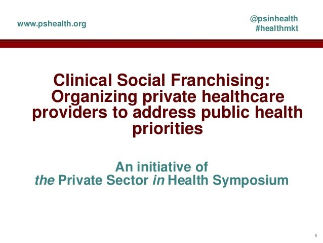 Clinical Social Franchising: Organizing private healthcare providers to address public health priorities An initiative of ...