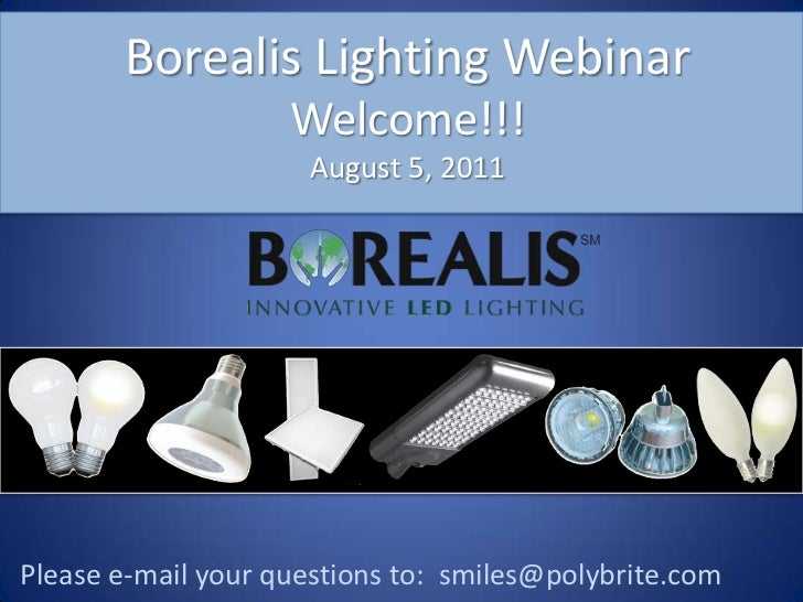 Borealis Lighting WebinarWelcome!!!August 5, 2011<br />Please e-mail your questions to:  smiles@polybrite.com<br />