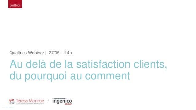 / Qualtrics Webinar || 27/05 – 14h Au delà de la satisfaction clients, du pourquoi au comment